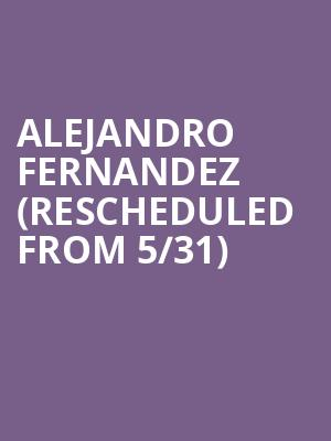 Alejandro Fernandez (Rescheduled from 5/31) at Arizona Federal Theatre