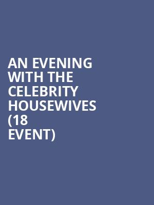 An Evening With The Celebrity Housewives (18+ Event) at The Van Buren