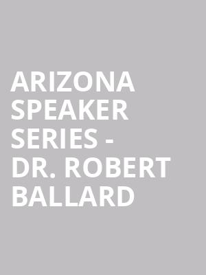 Arizona Speaker Series - Dr. Robert Ballard at Comerica Theatre
