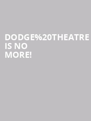 Dodge Theatre is no more