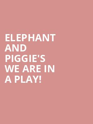 Elephant and Piggie's We Are in a Play! at Herberger Theater Center