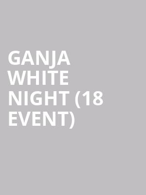 Ganja White Night (18+ Event) at The Van Buren