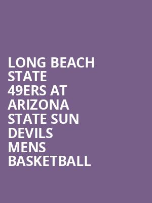 Long Beach State 49ers at Arizona State Sun Devils Mens Basketball at Wells Fargo Arena