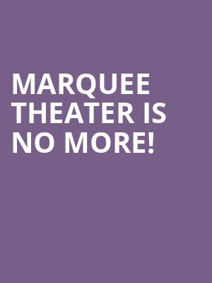 Marquee Theater is no more