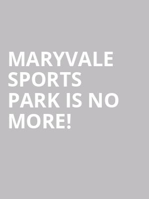 Maryvale Sports Park is no more
