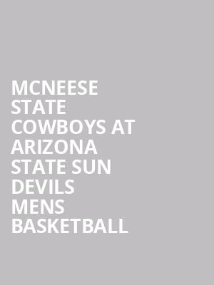 McNeese State Cowboys at Arizona State Sun Devils Mens Basketball at Wells Fargo Arena