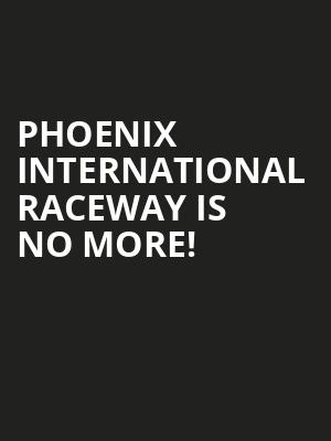 Phoenix International Raceway is no more