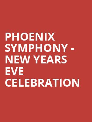 Phoenix Symphony - New Years Eve Celebration at Phoenix Symphony Hall
