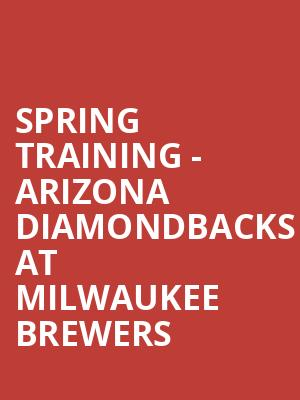 Spring Training - Arizona Diamondbacks at Milwaukee Brewers at Maryvale Sports Park