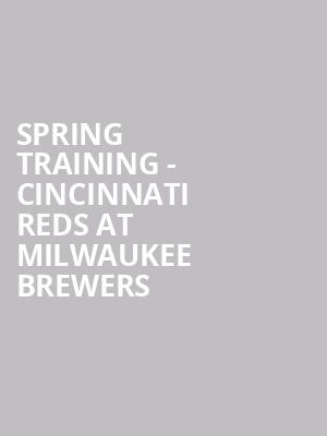 Spring Training - Cincinnati Reds at Milwaukee Brewers at Maryvale Sports Park