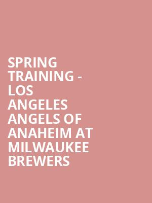 Spring Training - Los Angeles Angels of Anaheim at Milwaukee Brewers at Maryvale Sports Park