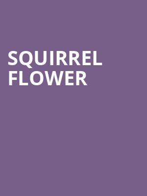 Squirrel Flower at The Rebel Lounge