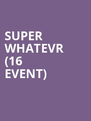 Super Whatevr (16+ Event) at Valley Bar