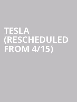 Tesla (Rescheduled from 4/15) at Celebrity Theatre