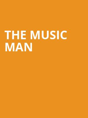 The Music Man at Orpheum Theater