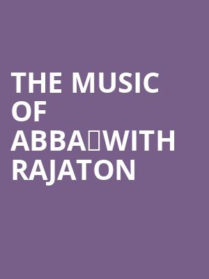 The Music of Abba	with Rajaton at Phoenix Symphony Hall