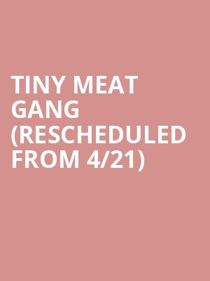 Tiny Meat Gang (Rescheduled from 4/21) at Arizona Federal Theatre