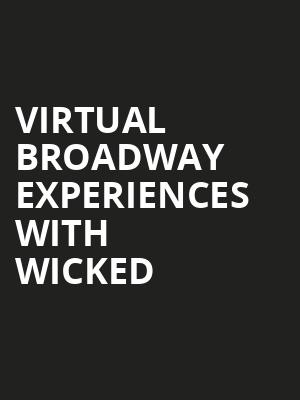 Virtual Broadway Experiences with WICKED, Virtual Experiences for Phoenix, Phoenix