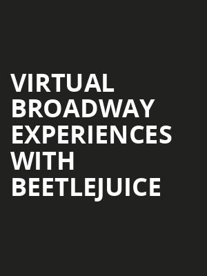 Virtual Broadway Experiences with BEETLEJUICE, Virtual Experiences for Phoenix, Phoenix